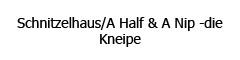 Schnitzelhaus/A Half & A Nip -die Kneipe